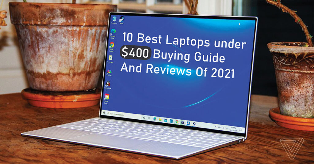 10 best laptops under $400 buying guide and reviews of 2021