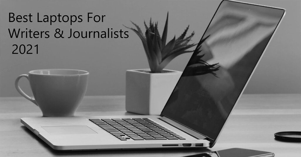 best laptop for writers and journalist 2021